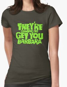 They're coming to get you Barbara T-Shirt