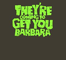 They're coming to get you Barbara Unisex T-Shirt