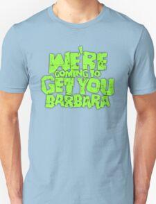 We're coming to get you Barbara T-Shirt