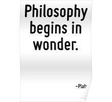 Philosophy begins in wonder. Poster