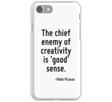 The chief enemy of creativity is 'good' sense. iPhone Case/Skin