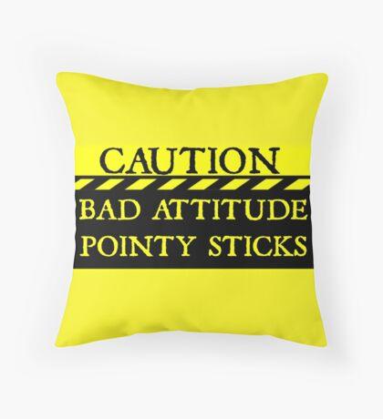 Caution--Bad Attitude, Pointy Sticks ... Throw Pillow
