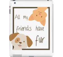 'All of my friends have fur' decal iPad Case/Skin