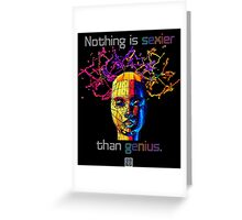 """Nothing is sexier than genius.""© Greeting Card"