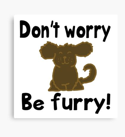 'Don't worry Be furry!' decal Canvas Print
