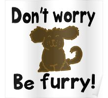 'Don't worry Be furry!' decal Poster