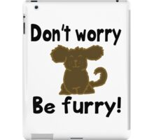 'Don't worry Be furry!' decal iPad Case/Skin