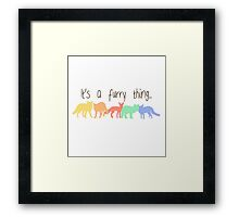 'It's a furry thing' decal Framed Print