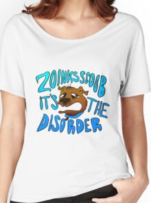 Zoinks Scoob It's The Disorder Women's Relaxed Fit T-Shirt