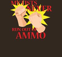 MY FISTS NEVER RUN OUT OF AMMO Unisex T-Shirt