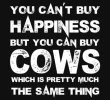 You Can't Buy Happiness But You Can Buy Cows Which Is Pretty Much The Same Thing - Tshirts & Hoodies by crazycolors