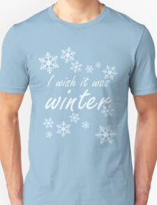 I wish it was winter. Unisex T-Shirt