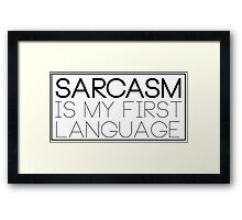 Sarcasm Is My First Language Framed Print