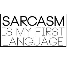 Sarcasm Is My First Language Photographic Print