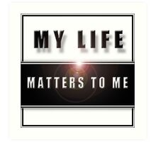 My Life Matters To Me Art Print
