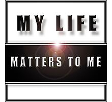 My Life Matters To Me Photographic Print