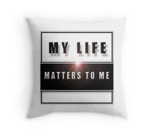 My Life Matters To Me Throw Pillow