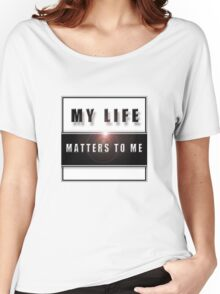 My Life Matters To Me Women's Relaxed Fit T-Shirt