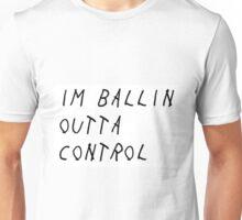 Im Ballin Outta Control Unisex T-Shirt