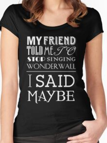 I Said Maybe Women's Fitted Scoop T-Shirt