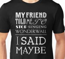 I Said Maybe Unisex T-Shirt