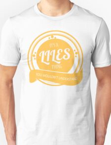 IT'S A LILES THING, YOU WOULDN'T UNDERSTAND! T-Shirt