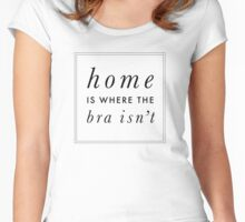 Home Is Where the Bra Isn't Women's Fitted Scoop T-Shirt