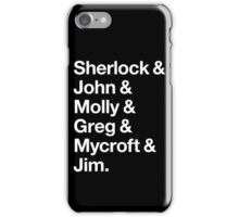 Helvetica Sherlock and John and Molly and Greg and Mycroft and Jim. (Dark Background) iPhone Case/Skin