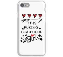 Love this fucking beautiful girl iPhone Case/Skin