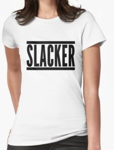 Slacker Funny Quote Womens Fitted T-Shirt