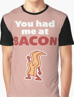 You Had Me At Bacon Funny Quote Graphic T-Shirt