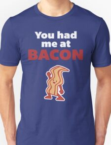 You Had Me At Bacon Funny Quote T-Shirt