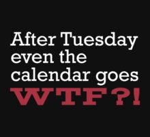 After Tuesday,Even The Calendar Goes WTF by darkshiness