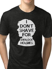 I don't shave for Sherlock holmes - inverse Tri-blend T-Shirt