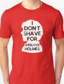 I don't shave for Sherlock holmes - inverse Unisex T-Shirt
