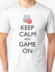 KEEP CALM AND GAME ON - bowling  T-Shirt