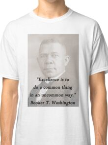 Excellence - Booker T Washington Classic T-Shirt