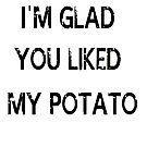 I'm glad you liked my potato by Booky1312