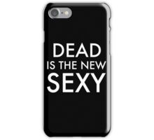 DEAD is the new SEXY iPhone Case/Skin