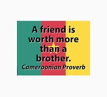 A Friend Is Worth More - Cameroonian Proverb T-Shirt