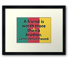 A Friend Is Worth More - Cameroonian Proverb Framed Print