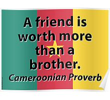 A Friend Is Worth More - Cameroonian Proverb Poster