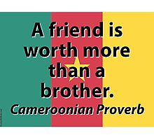 A Friend Is Worth More - Cameroonian Proverb Photographic Print