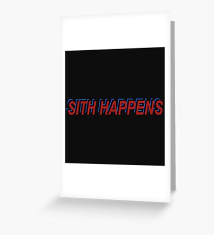 Star Wars Episode 7 Inspired ' Sith Happens ' Sh*t Happens Parody Greeting Card