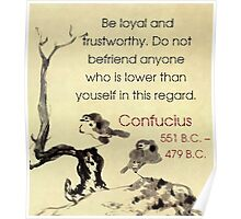 Be Loyal And Trustworthy - Confucius Poster