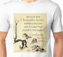 Be Loyal And Trustworthy - Confucius Unisex T-Shirt