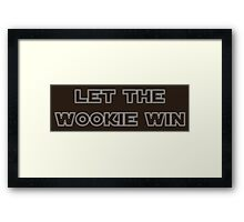 Let the Wookie Win Framed Print