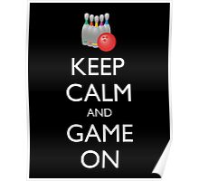 KEEP CALM AND GAME ON - bowling  Poster