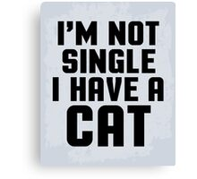 I'm Not Single Cat Funny Quote Canvas Print