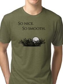 Give us smooth! Tri-blend T-Shirt